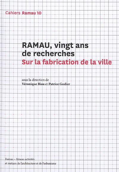 RAMAU - NUMERO 10 VINGT ANS DE RECHERCHES. SUR LA FABRICATION DE LA VILLE - VOL10