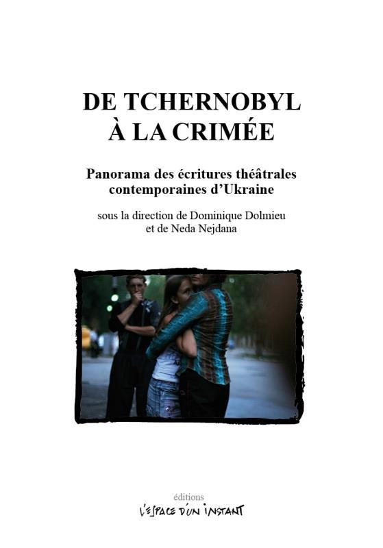 DE TCHERNOBYL A LA CRIMEE - PANORAMA DES ECRITURES THEATRALES CONTEMPORAINES D'UKRAINE
