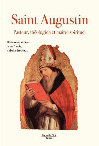 SAINT AUGUSTIN, PASTEUR, THEOLOGIEN ET MAITRE SPIRITUEL