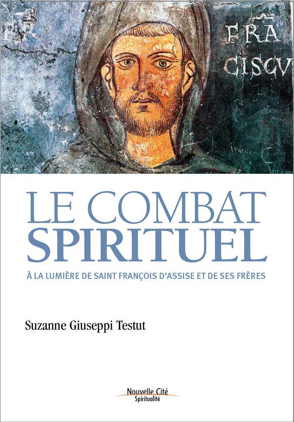 COMBAT SPIRITUEL A LA LUMIERE DE SAINT FRANCOIS D'ASSISE ET DE SES FRERES