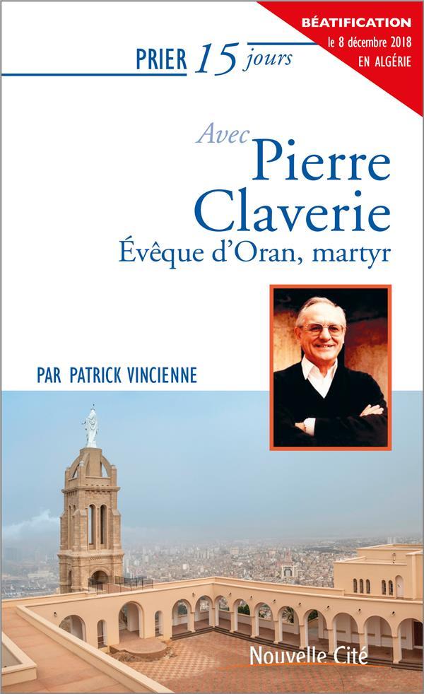 PRIER 15 JOURS AVEC PIERRE CLAVERIE NED - EVEQUE D'ORAN, MARTYR