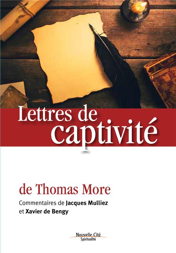 LETTRES DE CAPTIVITE DE THOMAS MORE - COMMENTAIRES DE JACQUES MULLIEZ ET XAVIER DE BENGY