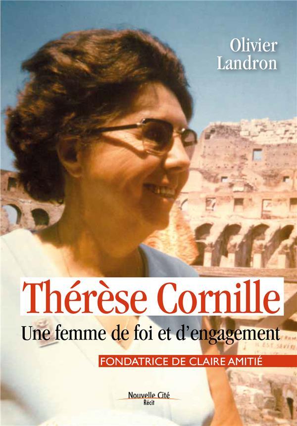 THERESE CORNILLE UNE FEMME DE FOI ET D'ENGAGEMENT - FONDATRICE DE CLAIRE AMITIE