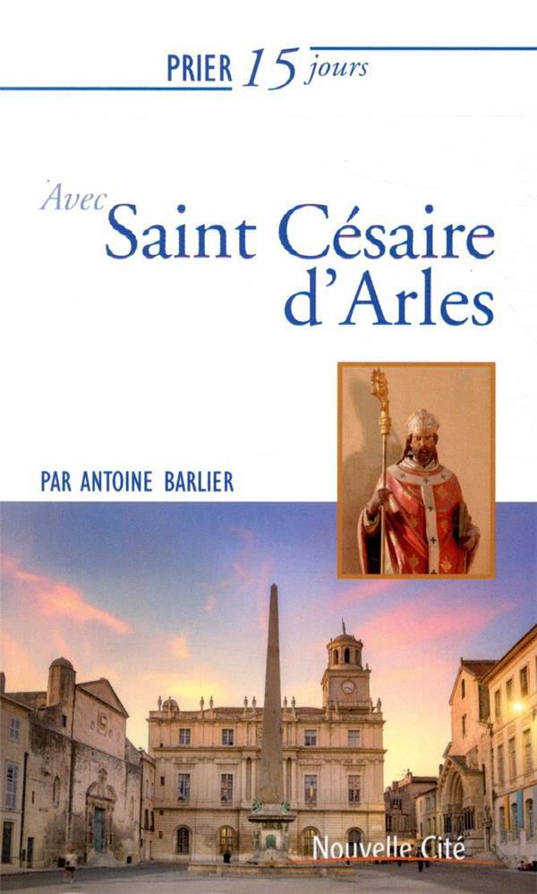 PRIER 15 JOURS AVEC SAINT CESAIRE D'ARLES