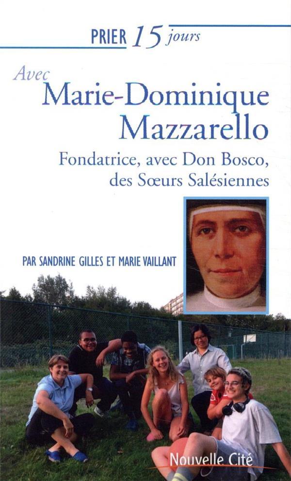 PRIER 15 JOURS AVEC MARIE DOMINIQUE MAZZARELLO - FONDATRICE AVEC DON BOSCO DES SOEURS SALESIENNES