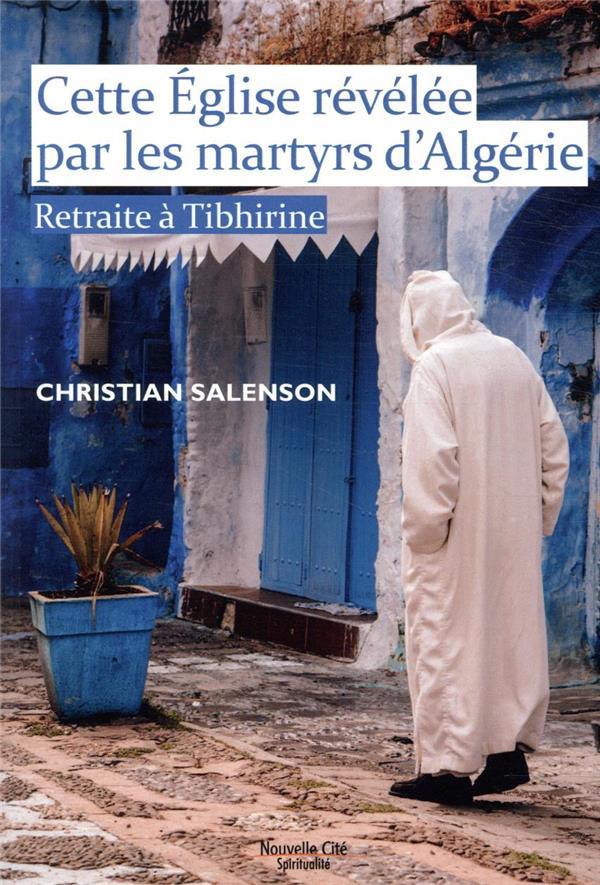 CETTE EGLISE REVELEE PAR LES MARTYRS D'ALGERIE - RETRAITE A TIBHIRINE