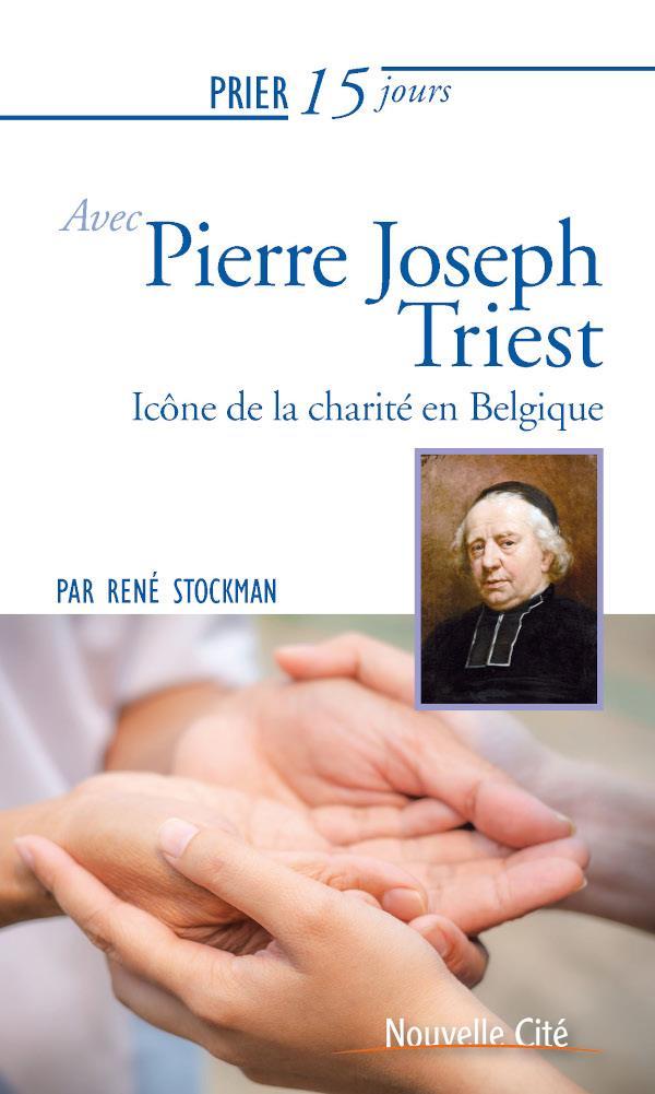 PRIER 15 JOURS AVEC PIERRE JOSEPH TRIEST - ICONE DE LA CHARITE EN BELGIQUE