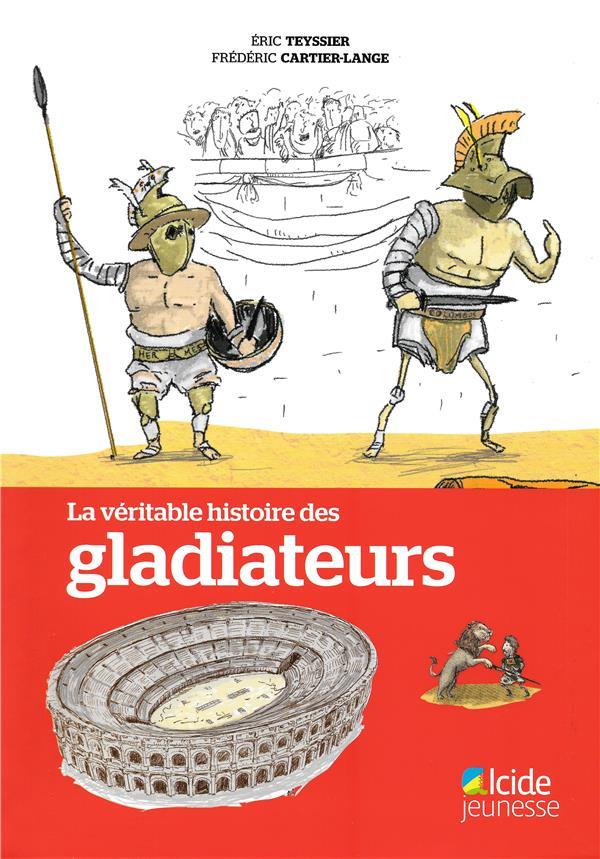 VERITABLE HISTOIRE DES GLADIATEURS (LA)