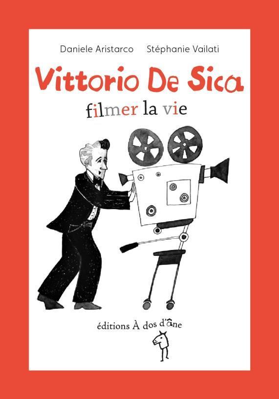 VITTORIO DE SICA, FILMER LA VIE