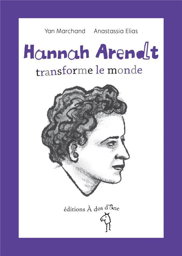 HANNAH ARENDT, TRANSFORME LE MONDE