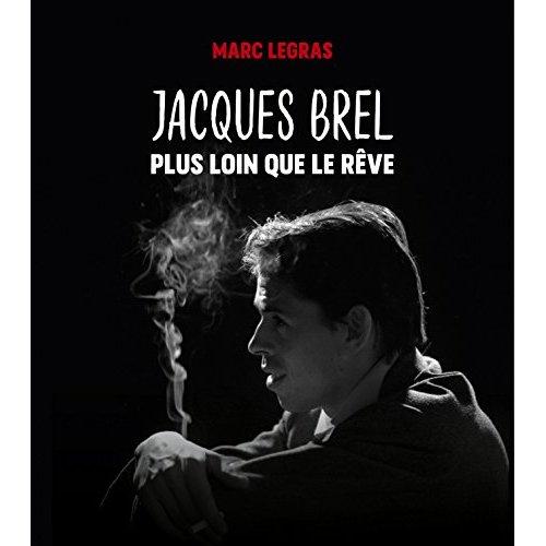 JACQUES BREL, PLUS LOIN QUE LE REVE