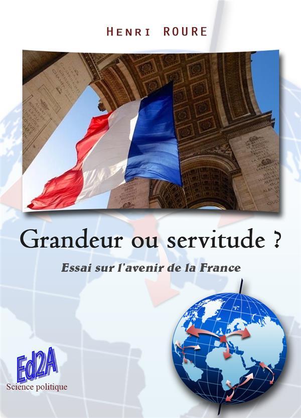GRANDEUR OU SERVITUDE ? ESSAI SUR L'AVENIR DE LA FRANCE