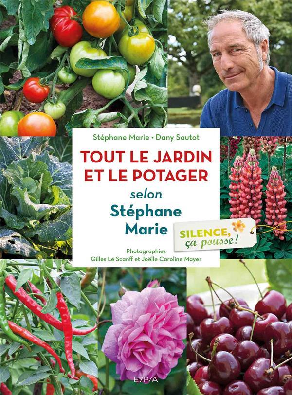 SILENCE, CA POUSSE ! LE JARDIN ET LE POTAGER DE STEPHANE MARIE