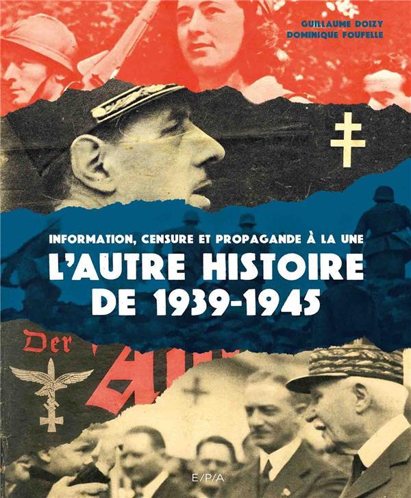 L'AUTRE HISTOIRE DE 1939-1945 - INFORMATION, CENSURE ET PROPAGANDE A LA UNE