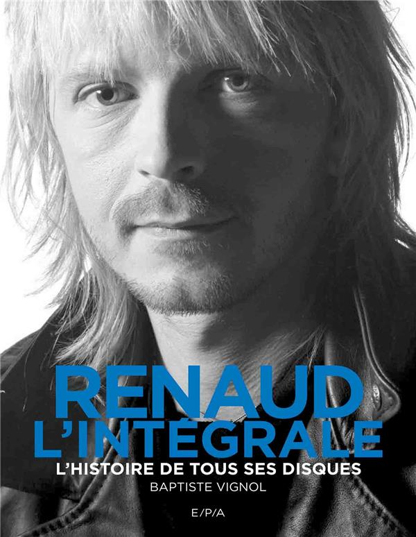 RENAUD, L'INTEGRALE - L'HISTOIRE DE TOUS SES DISQUES
