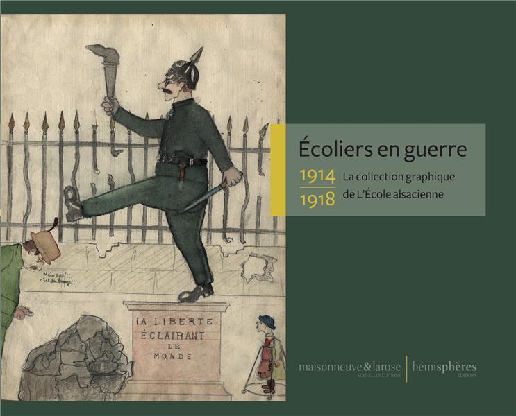 ECOLIERS EN GUERRE - 1914-1918 LA COLLECTION GRAPHIQUE DE L'ECOLE ALSACIENNE