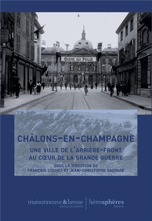 CHALONS-EN-CHAMPAGNE - UNE VILLE DE L ARRIERE-FRONT AU COEUR DE LA GRANDE GUERRE