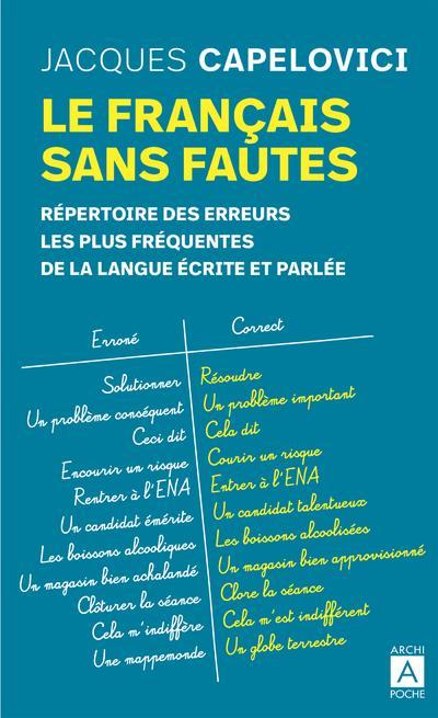 LE FRANCAIS SANS FAUTES - REPERTOIRE DES ERREURS LES PLUS FREQUENTES DE LA LANGUE ECRITE ET PARLEE