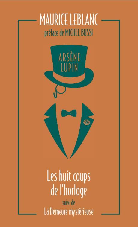 ARSENE LUPIN - LES HUIT COUPS DE L'HORLOGE SUIVI DE LA DEMEURE MYSTERIEUSE
