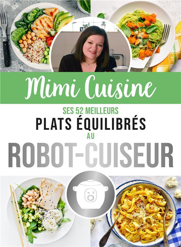 MIMI CUISINE, SES 52 MEILLEURES RECETTES EQUILIBREES AU ROBOT-CUISEUR