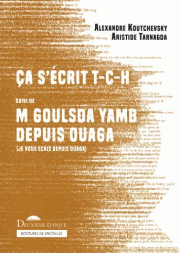 CA S'ECRIT T-C-H SUIVI DE M GOULSDA YAMB DEPUIS OUAGA