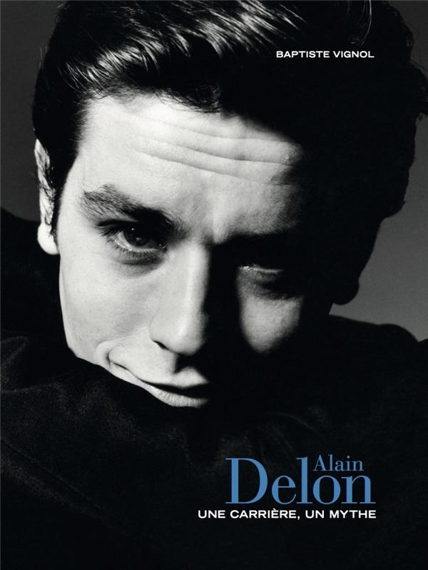 ALAIN DELON - UNE CARRIERE, UN MYTHE