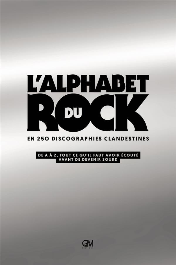 L'ALPHABET DU ROCK EN 250 DISCOGRAPHIES CLANDESTINES - DE A