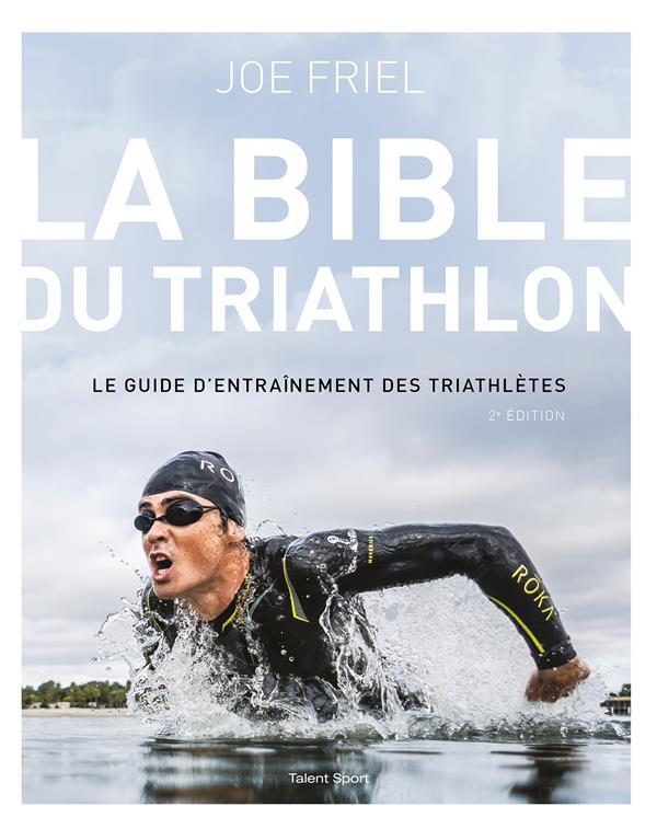 LA BIBLE DU TRIATHLON - 2E EDITION