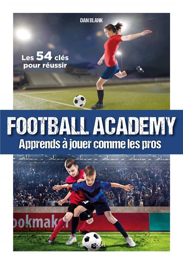 FOOTBALL ACADEMY - APPRENDS A JOUER COMME UN PRO