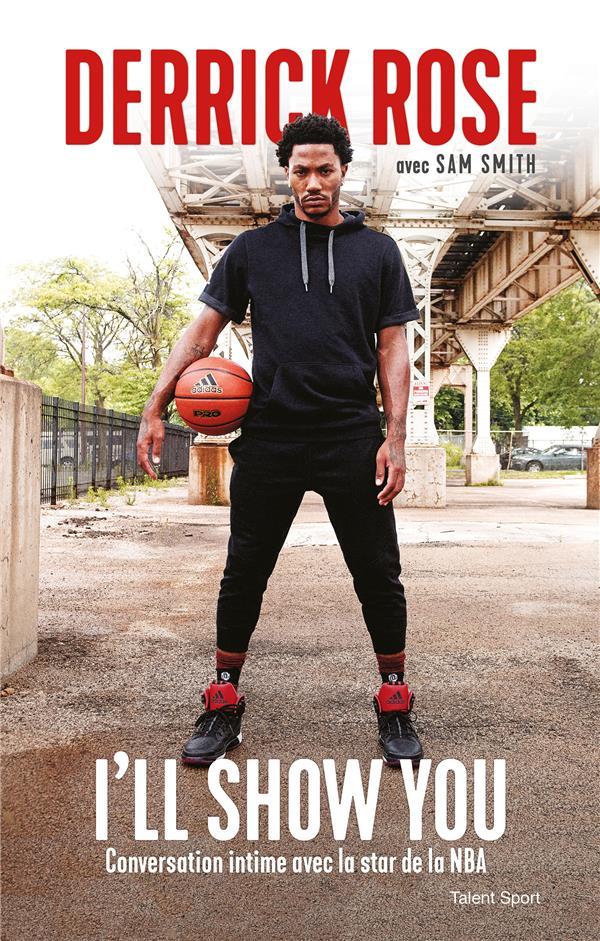 DERRICK ROSE : I'LL SHOW YOU - CONVERSATION INTIME AVEC LA STAR DE LA NBA