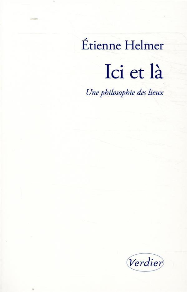 ICI ET LA - UNE PHILOSOPHIE DES LIEUX