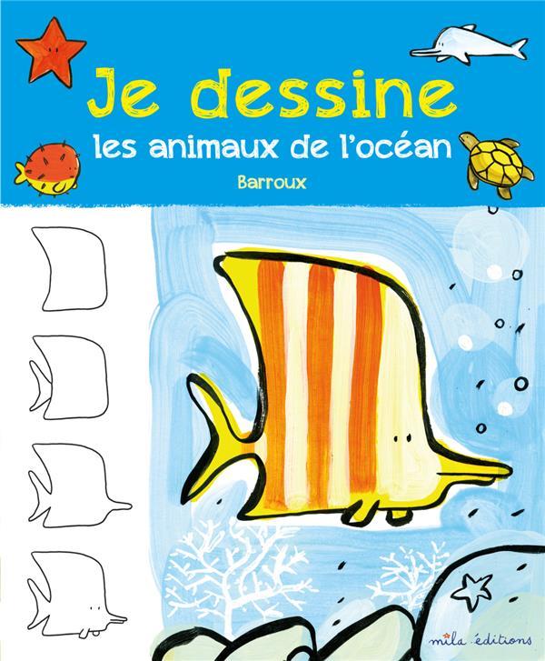 JE DESSINE LES ANIMAUX DE L'OCEAN