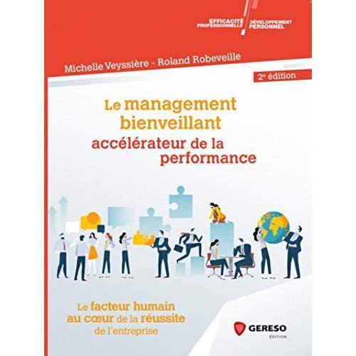 LE MANAGEMENT BIENVEILLANT  ACCELERATEUR DE LA PERFORMANCE - LE FACTEUR HUMAIN AU COEUR DE LA REUSSI