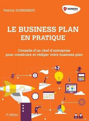 LE BUSINESS PLAN EN PRATIQUE - CONSEILS D UN CHEF D ENTREPRISE POUR CONSTRUIRE ET REDIGER SON BUSINE
