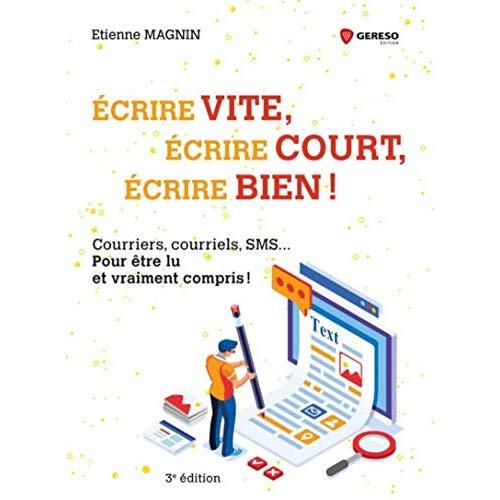 ECRIRE VITE  ECRIRE COURT  ECRIRE BIEN - COURRIERS  COURRIELS  SMS  POUR ETRE LU ET VRAIMENT COMPRI