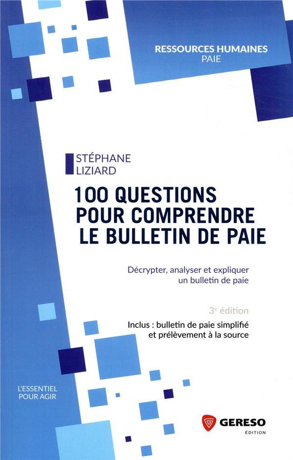 100 QUESTIONS POUR COMPRENDRE LE BULLETIN DE PAIE - DECRYPTER, ANALYSER ET EXPLIQUER UN BULLETIN DE