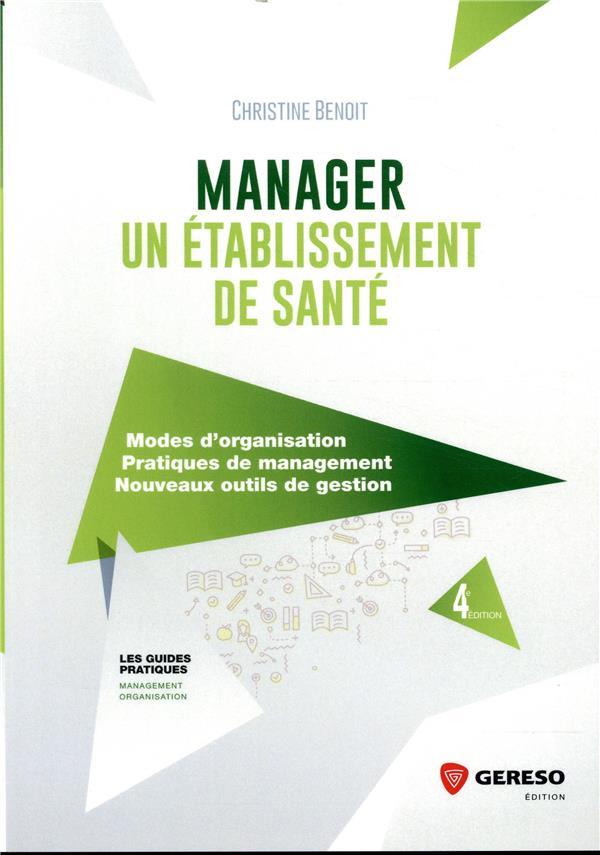 MANAGER UN ETABLISSEMENT DE SANTE - MODES D ORGANISATION, PRATIQUES DE MANAGEMENT  NOUVEAUX OUTILS D