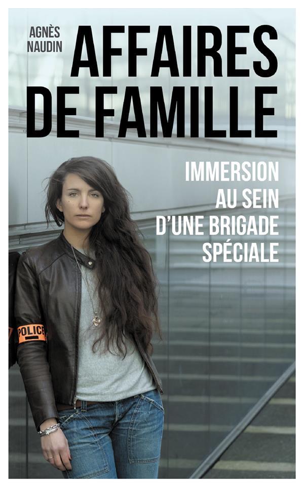 AFFAIRES DE FAMILLE - IMMERSION AU SEIN D'UNE BRIGADE SPECIALE