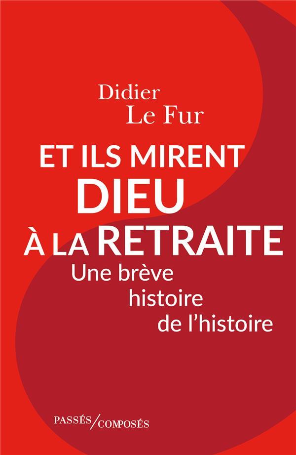 ET ILS MIRENT DIEU A LA RETRAITE - UNE BREVE HISTOIRE DE L'HISTOIRE
