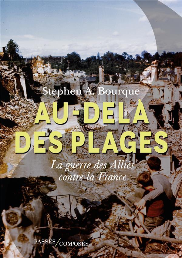 AU-DELA DES PLAGES - LA GUERRE DES ALLIES CONTRE LA FRANCE