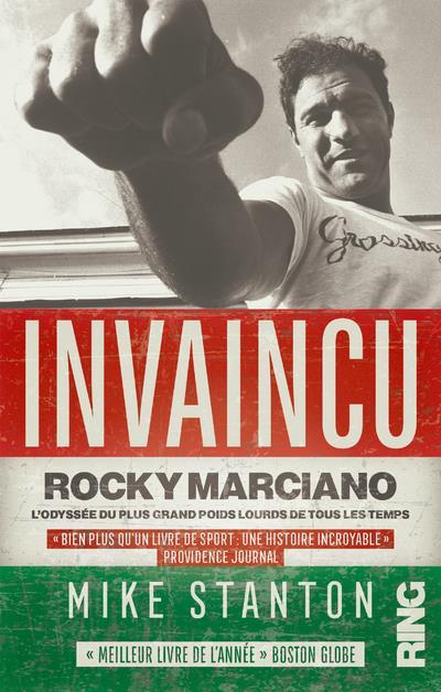 INVAINCU : ROCKY MARCIANO, L'ODYSSEE DU PLUS GRAND POIDS LOURDS DE TOUS LES TEMPS