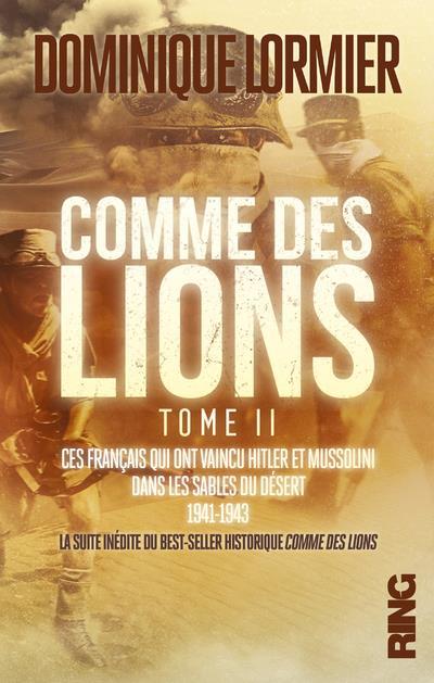 COMME DES LIONS - TOME 2 CES FRANCAIS QUI ONT VAINCU HITLER ET MUSSOLINI DANS LES SABLES DU DESERT -