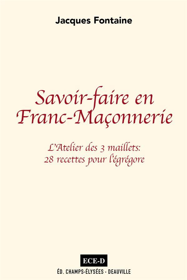 SAVOIR-FAIRE EN FRANC-MACONNERIE - LA ATELIER DES 3 MAILLETS: 28 RECETTES POUR LA EGREGORE