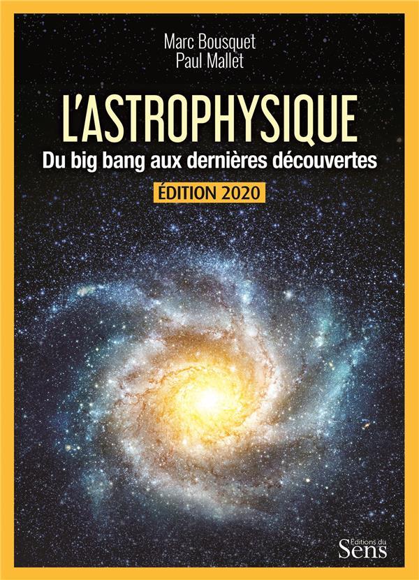 L'ASTROPHYSIQUE. DU BIG BANG AUX DERNIERES DECOUVERTES