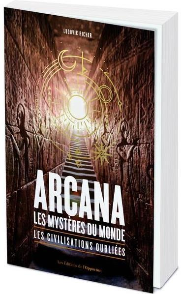ARCANA : LES MYSTERES DU MONDE - LES CIVILISATIONS OUBLIEES