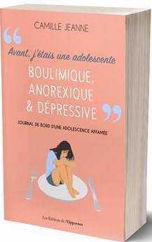 AVANT J'ETAIS UNE ADOLESCENTE BOULIMIQUE, ANOREXIQUE & DEPRESSIVE - JOURNAL DE BORD D'UNE ADOLESCENT