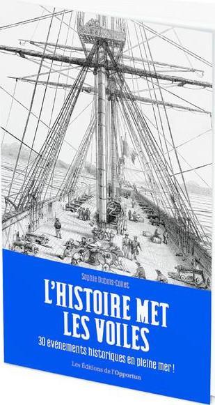 L'HISTOIRE MET LES VOILES - 30 EVENEMENTS HISTORIQUES EN PLEINE MER !