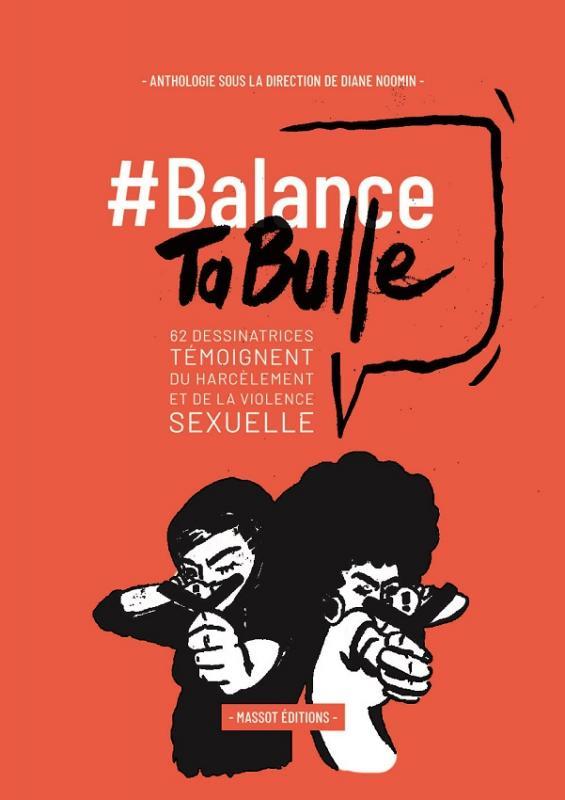 BALANCE TA BULLE - 62 DESSINATRICES TEMOIGNENT DU HARCELEMENT ET DE LA VIOLENCE SEXUELLE