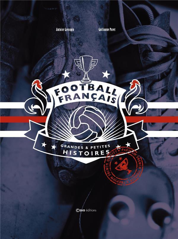 FOOTBALL FRANCAIS - GRANDES ET PETITES HISTOIRES