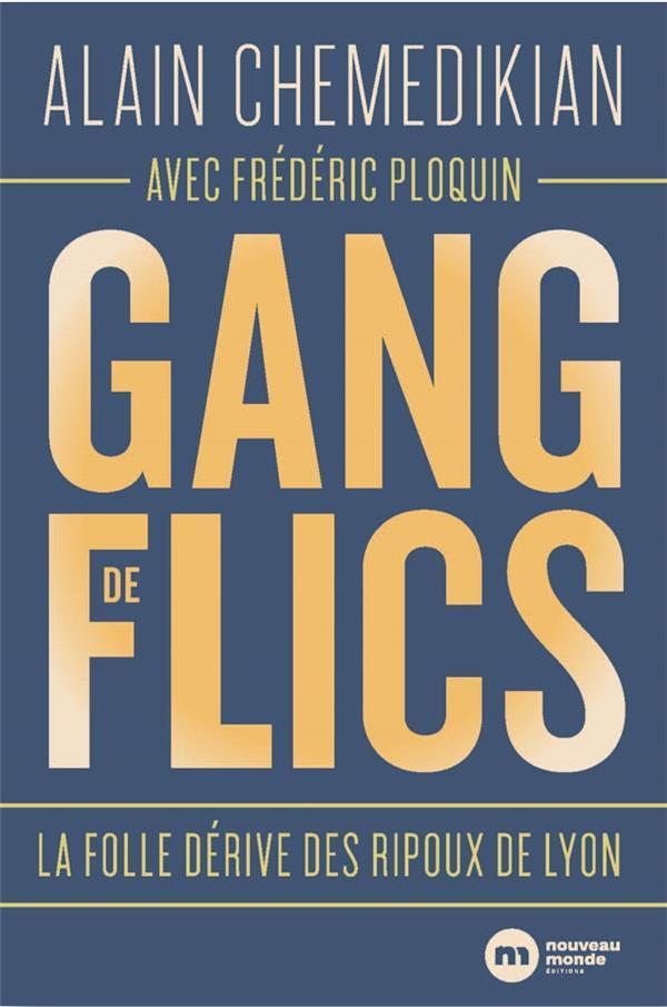 GANG DE FLICS - LA FOLLE DERIVE DES RIPOUX DE LYON